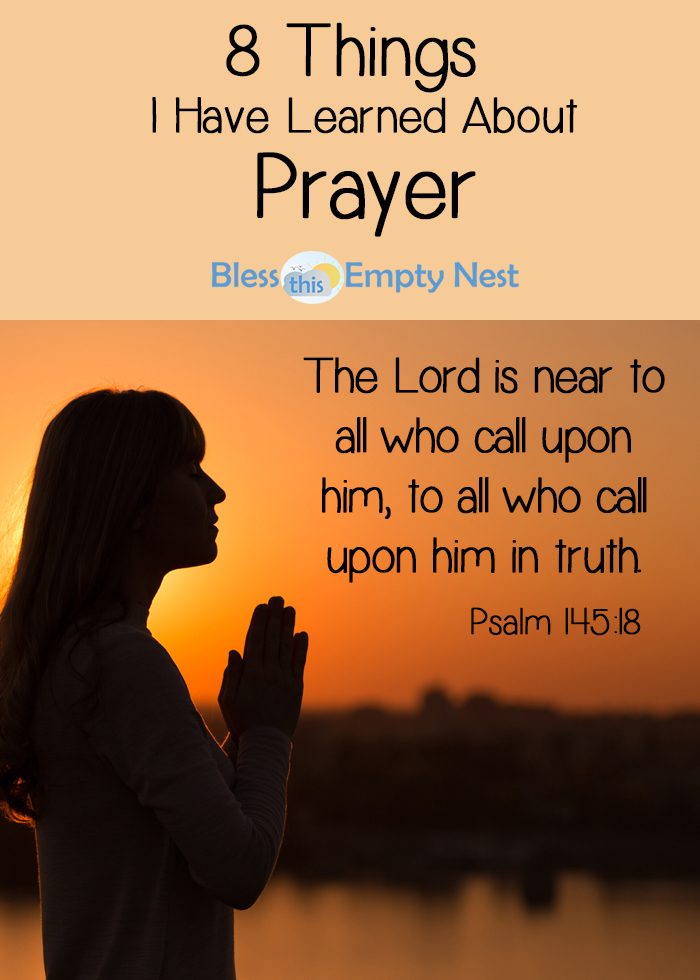 8 Things I Have Learned About Prayer | BlessThisEmptyNest.com - As I have started down the path of learning to pray, I was surprised to learn a few things, and I will share them with you!